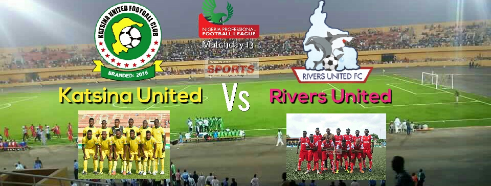 NPFL: Rivers United Hunt For 1st Away Win At Katsina United In Recheduled Matchday 13 Clash