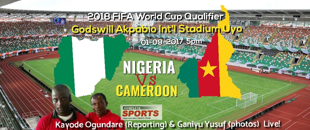 LIVE BLOGGING: Nigeria Vs Cameroon 2018 W/Cup Qualifier
