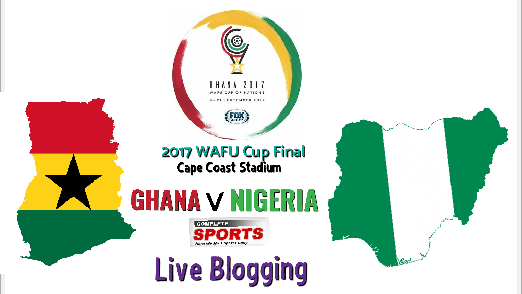 LIVE BLOGGING: Ghana vs Nigeria (2017 WAFU Cup Final)