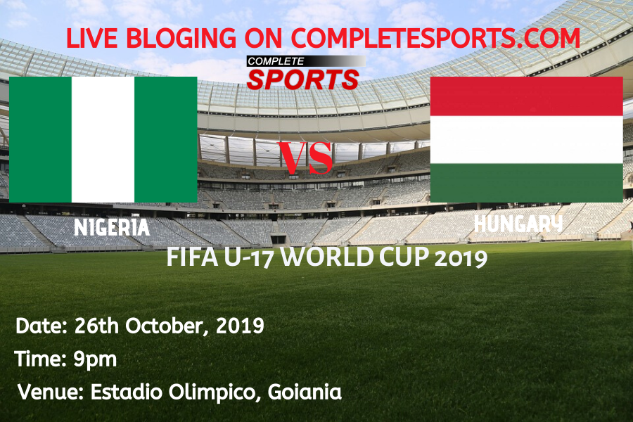 Live Blogging: Nigeria Vs Hungary (2019 FIFA U17 World Cup)