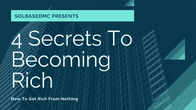4 Secrets To Becoming Rich – How To Get Rich From Nothing