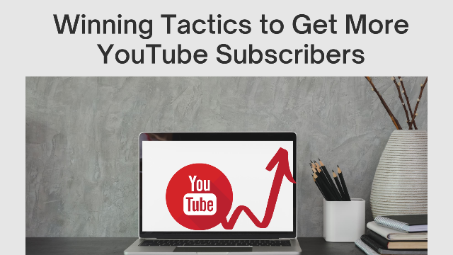 Winning Tactics To Get More YouTube Subscribers